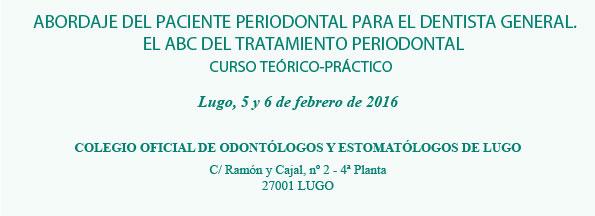 ABORDAJE DEL PACIENTE PERIODONTAL PARA EL DENTISTA GENERAL. EL ABC DEL TRATAMIENTO PERIODONTAL - 5 y 6 de Febrero 2016